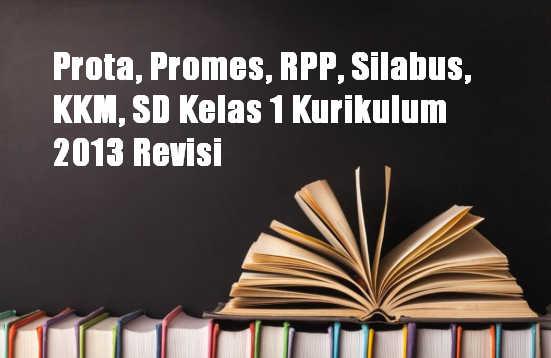 Prota, Promes, RPP, Silabus, KKM, SD Kelas 1 Kurikulum 2013 Revisi