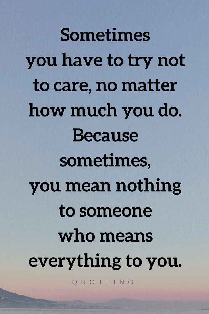 Quotes The Hardest Thing To Do Is To Stop Yourself From Caring For