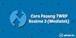 Cara Pasang TWRP Realme 3 (Mediatek P60)