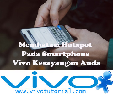 Membatasi Hotspot Pada Smartphone Vivo Kesayangan Anda