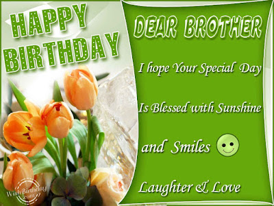 Happy Birthday wishes for brother: i hope your special day is blessed with sunshine and smiles