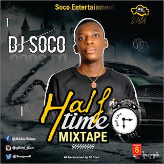 MIXTAPE: DJ Soco_Half Time Mixtape_@official_djsoco