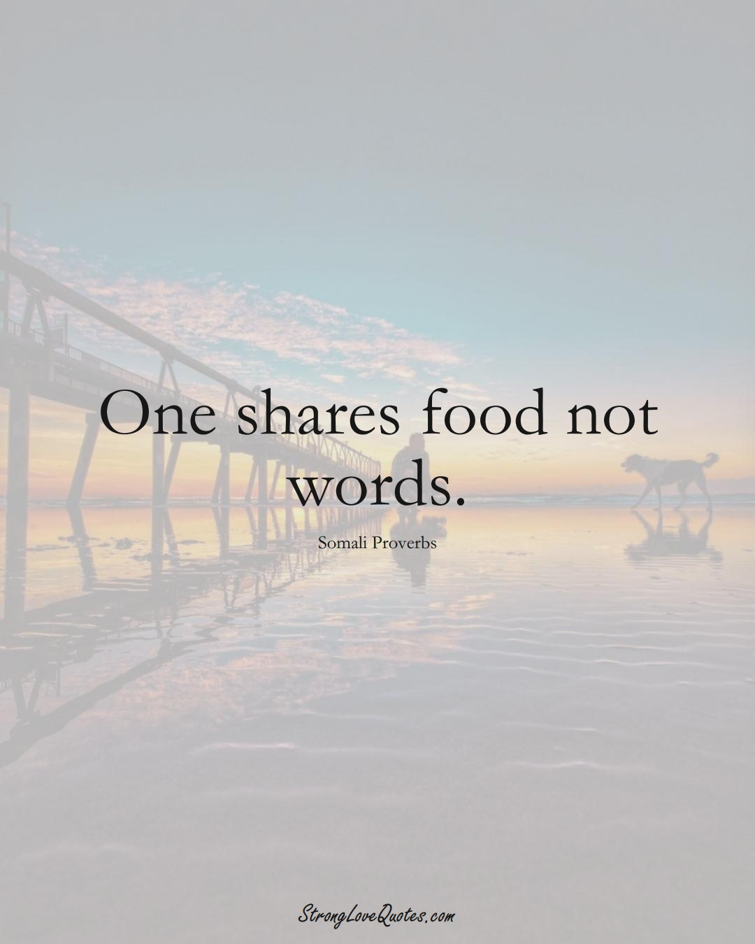 One shares food not words. (Somali Sayings);  #AfricanSayings