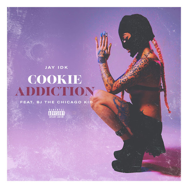 Jay IDK - Cookie Addiction (feat. BJ the Chicago Kid) - Single Cover
