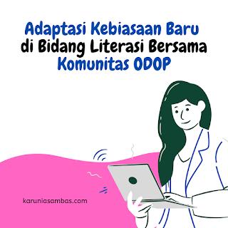 Adaptasi Kebiasaan Baru di Bidang Literasi Bersama Komunitas ODOP (One Day One Post)