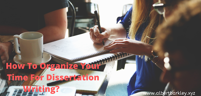 How To Organize Your Time For Dissertation Writing?