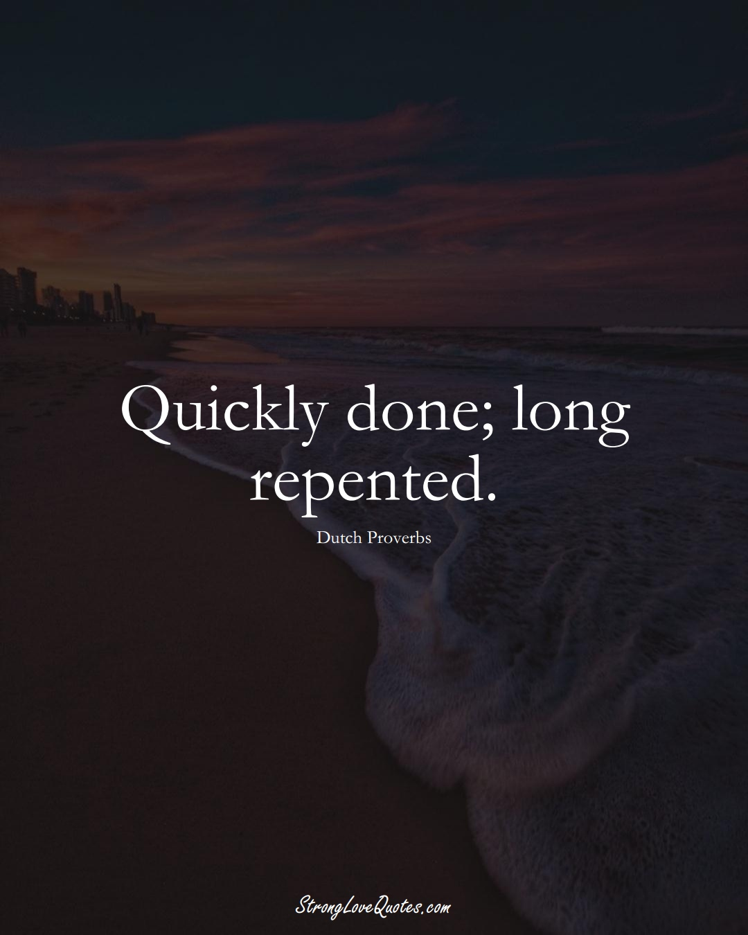 Quickly done; long repented. (Dutch Sayings);  #EuropeanSayings