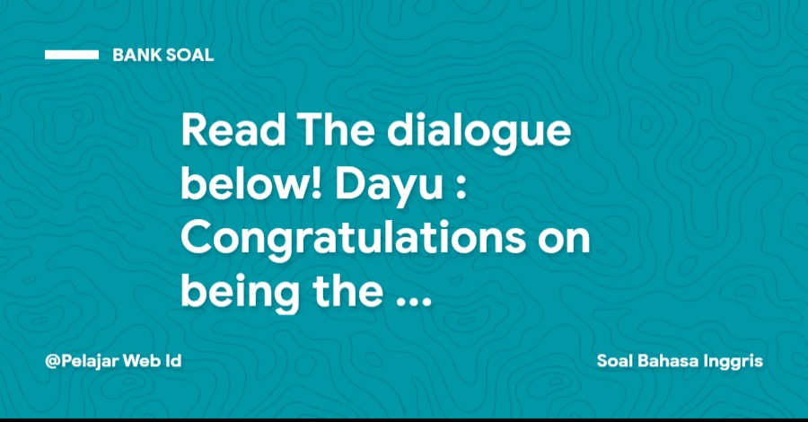 Read The dialogue below! Dayu : Congratulations on being the champion of the class, Lina!