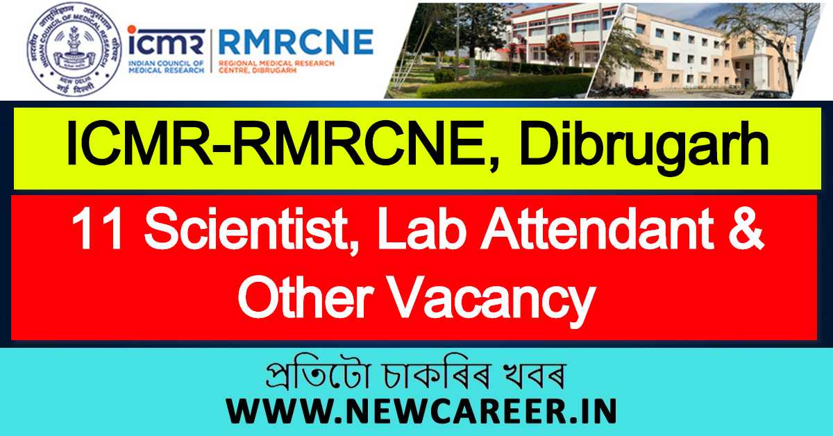 ICMR-RMRCNE, Dibrugarh Recruitment 2020: Apply For 11 Scientist, Lab Attendant & Other Vacancy