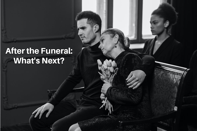 After the Funeral:  What's Next?