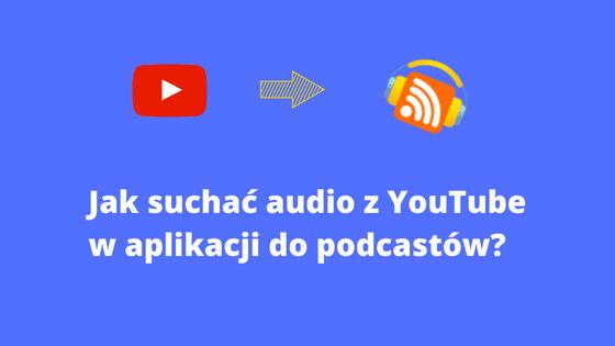 Jak słuchać YouTube (samo audio) w aplikacji do podkastów
