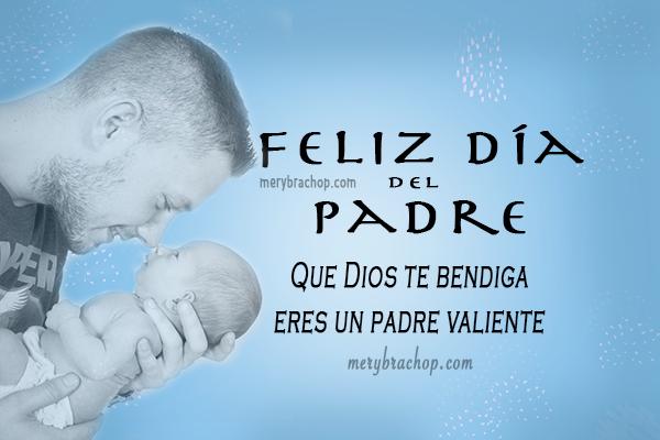Frases, Mensajes para Día del Padre, dedicatorias para felicitar. Feliz día del padre, felicitaciones por cumpleaños de papá, papi, abuelo, tío, hermano.  Felicidades papá en tu día.  Mensajes cristianos para el padre. 16 Junio 2019.