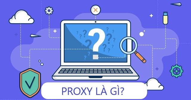 Proxy là gì? Tổng hợp thông tin cần biết về Proxy Server