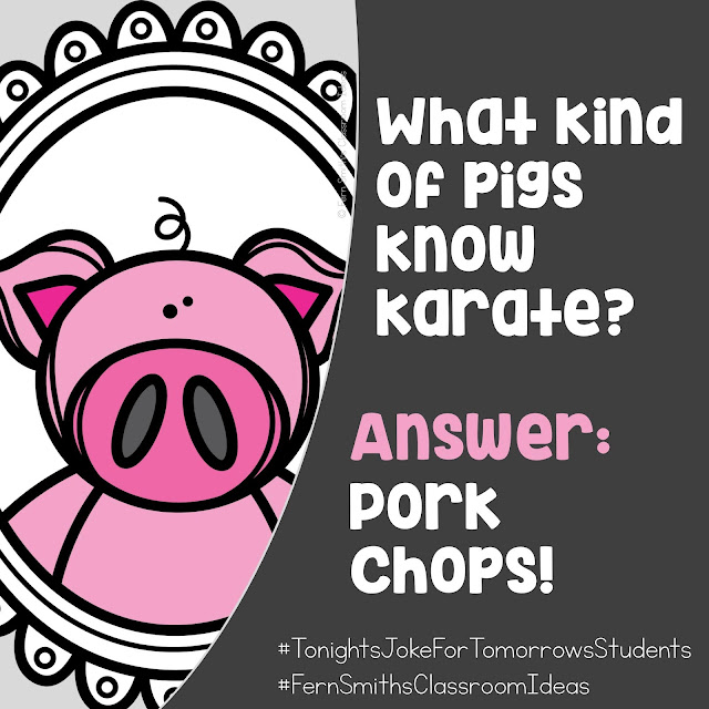 𝗧𝗼𝗻𝗶𝗴𝗵𝘁'𝘀 𝗝𝗼𝗸𝗲 𝗳𝗼𝗿 𝗧𝗼𝗺𝗼𝗿𝗿𝗼𝘄'𝘀 𝗦𝘁𝘂𝗱𝗲𝗻𝘁𝘀! What kind of pigs know karate? 𝗔𝗻𝘀𝘄𝗲𝗿: Pork Chops! #FernSmithsClassroomIdeas