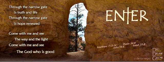 Looking through rock doorway. Poem written on picture called Enter: Through the narrow gate is truth and life. Through the narrow gate is hope renewed. Come with me and see the way and the light. Come with me and see the God who is good.