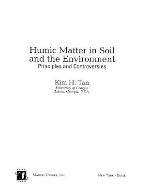 [EBOOK] Humic Matter in Soil and the Environment (Principles and Controversies), Kim H. Tan (University of Georgia Athens, Georgia, U.S.A), Published by Marcel Dekker, Inc.
