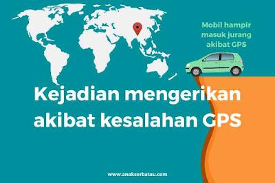 Dizaman sekarang yang sudah masuk ke era  No 1 Terjadi di Indonesia, Inilah 5 Kejadian Mengerikan Akibat Kesalahan GPS