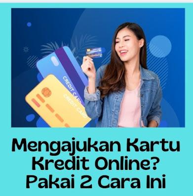 Mengajukan Kartu Kredit Online? Bisa Pakai 2 Cara Mudah Ini