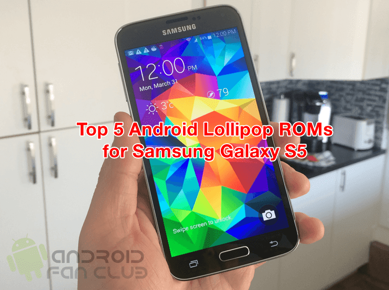 Top 5 Best Android Lollipop Custom ROMs For Samsung Galaxy S5