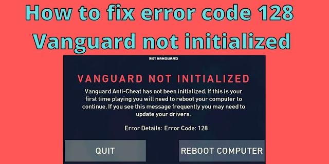 How to fix error code 128  Vanguard not initialized