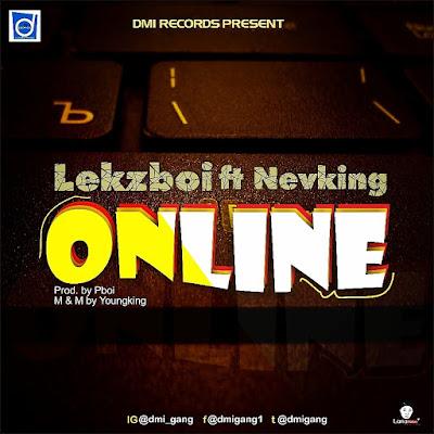 Lekzboii ft Nevking – online @dmi_gang @lekzboii_omo_ijoba @nevking2