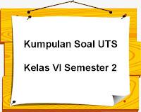 Download Kumpulan Soal UTS Kelas 6 Semester 2