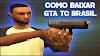 COMO BAIXAR INSTALAR E MODIFICAR O GTA TC BRASIL V0.2.5