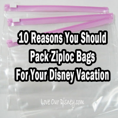 10 Reasons you should pack Ziploc bags for your Disney Vacation