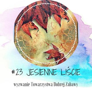 http://tdz-wyzwaniowo.blogspot.com/2017/10/wyzwanie-23-jesienne-liscie.html
