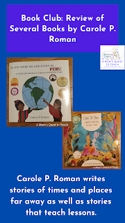 A Mom's Quest to Teach logo; Carole P. Roman writes stories of times and laces far away as well as stories that teach lessons. Book covers of If you were me and in Peru and One to Ten Squirrel's Bad Day