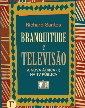Lançamento do livro Branquitude e Televisão – a nova (?) África na TV pública
