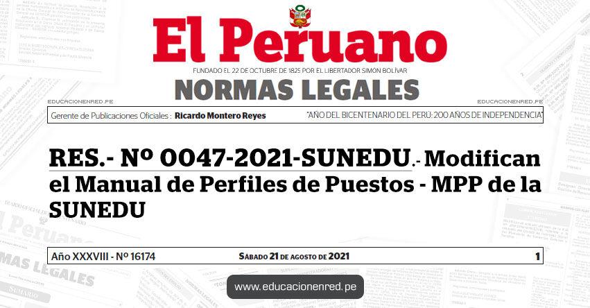 RES.- Nº 0047-2021-SUNEDU.- Modifican el Manual de Perfiles de Puestos - MPP de la SUNEDU