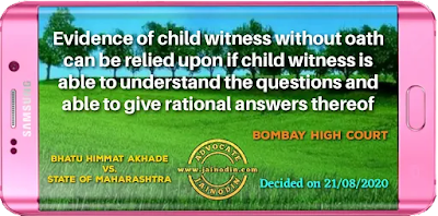 Evidence of child witness without oath can be relied upon if child witness is able to understand the questions and able to give rational answers thereof