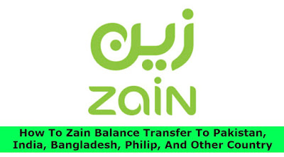 How To Zain Balance Transfer To Pakistan, India, Bangladesh, Philip, And Other Country