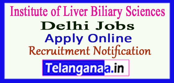 Institute of Liver / Biliary Sciences ILBS Recruitment Notification 2017 Apply
