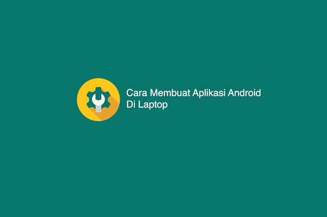 Cara Membuat Aplikasi Android Di Laptop