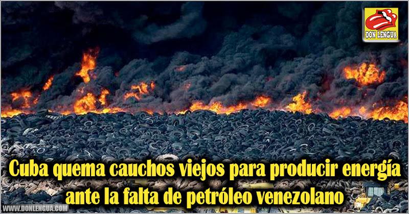 Cuba quema cauchos viejos para producir energía ante falta de petróleo venezolano