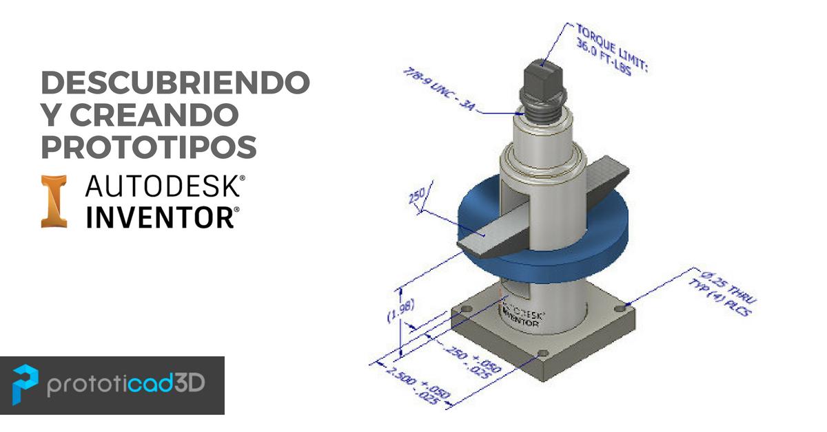 Descubriendo y creando prototipos con Autodesk Inventor