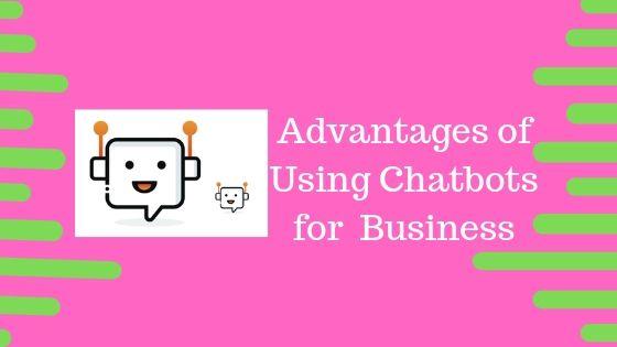 Advantages of utilizing Chatbots for a business ~ App Development