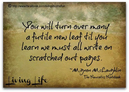 You Will Turn Over Many A Futile New Leaf Til Learn We Must All Write On Scratched Out Pages