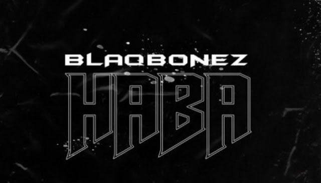 BlaqBonez ~ Haba [DOWNLOAD AUDIO Mp3]