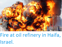 http://sciencythoughts.blogspot.co.uk/2016/12/fire-at-oil-refinery-in-haifa-israel.html