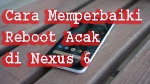 Cara Memperbaiki Reboot Acak di Nexus 6
