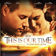 This Is Our Time - Movie Review & Giveaway