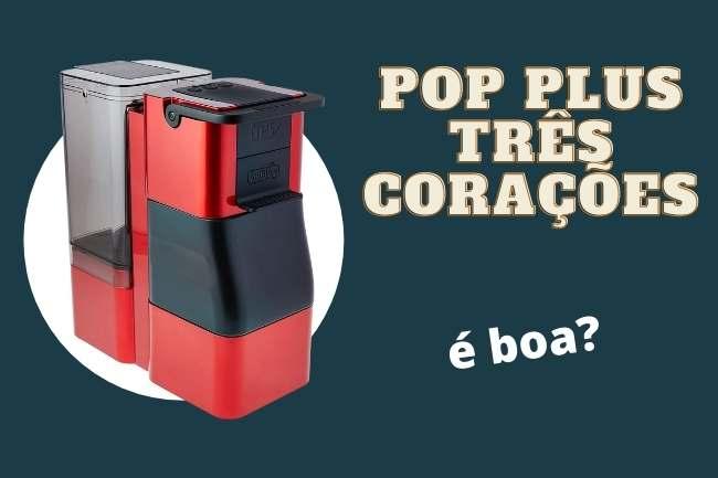 Cafeteira Três Corações Pop Plus é boa?