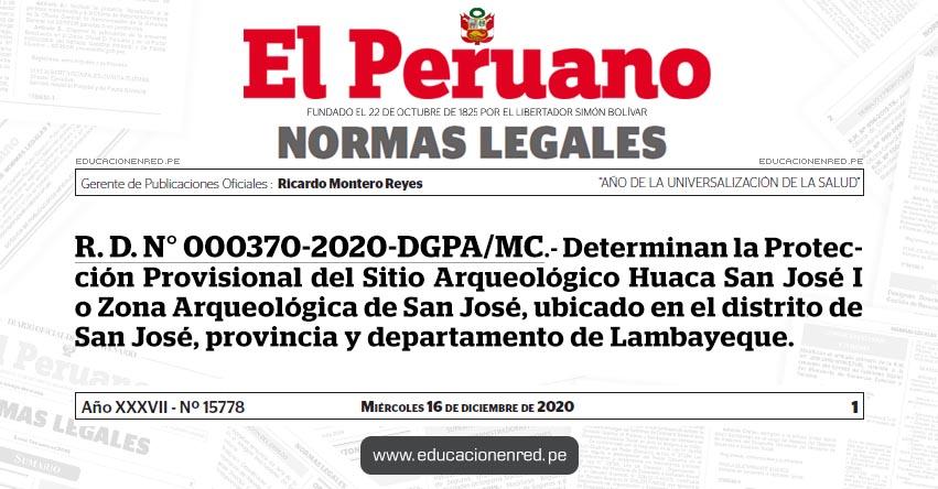 R. D. N° 000370-2020-DGPA/MC.- Determinan la Protección Provisional del Sitio Arqueológico Huaca San José I o Zona Arqueológica de San José, ubicado en el distrito de San José, provincia y departamento de Lambayeque.