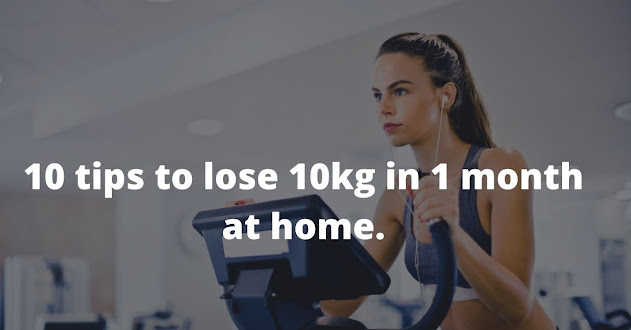 10 tips to lose 10 kg in 1 month at home.