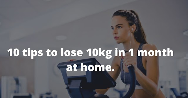 10 tips to lose 10 kg in 1 month at home