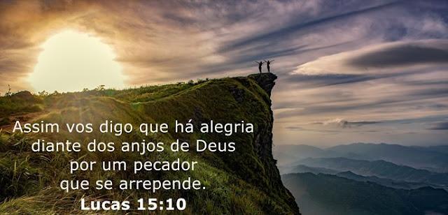 Assim vos digo que há alegria diante dos anjos de Deus por um pecador que se arrepende.