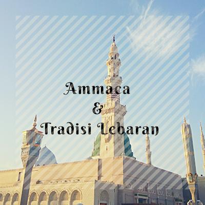 Ammaca Tradisi Lebaran Khas Makassar